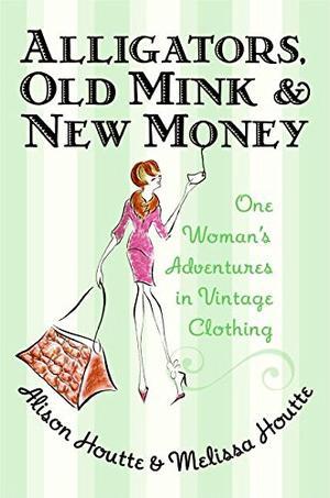 ALLIGATORS, OLD MINK AND NEW MONEY
