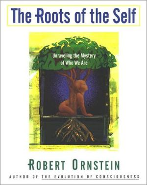 Nature Or Nurture Unravelling Roots Of >> The Roots Of The Self By Robert Ornstein Kirkus Reviews