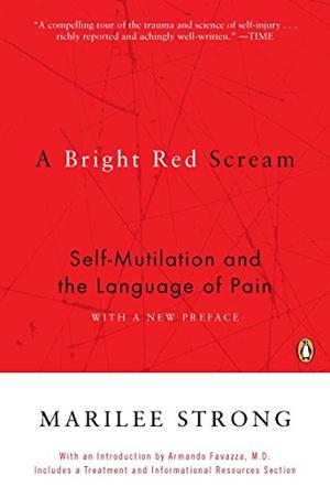 A BRIGHT RED SCREAM: Self--Mutilation and the Language of Pain