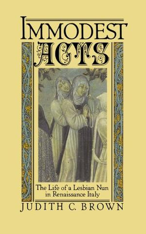 IMMODEST ACTS: The Life of a Lesbian Nun in Renaissance Italy