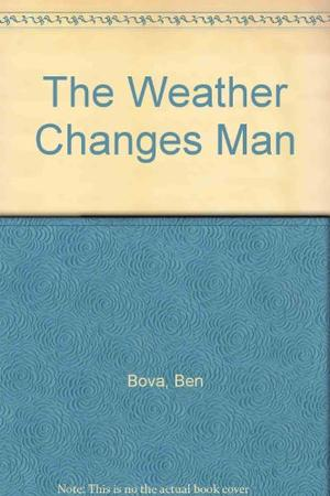 THE WEATHER CHANGES MAN