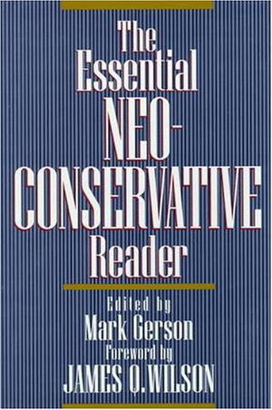 THE ESSENTIAL NEOCONSERVATIVE READER
