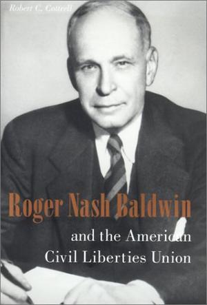 ROGER NASH BALDWIN AND THE AMERICAN CIVIL LIBERTIES UNION