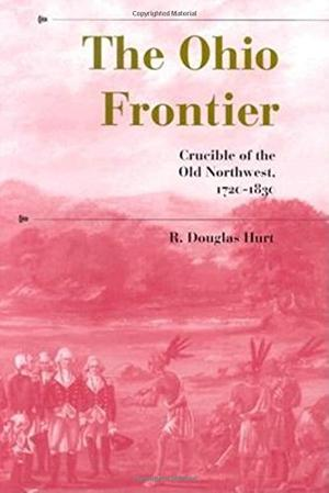 """THE OHIO FRONTIER: Crucible of the Old Northwest, 1720-1830"""