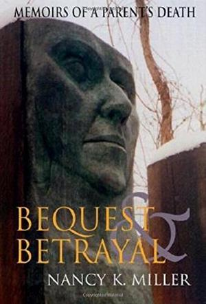 BEQUEST AND BETRAYAL: Memoirs of a Parent's Death