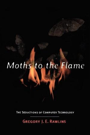 MOTHS TO THE FLAME: The Seductions of Computer Technology