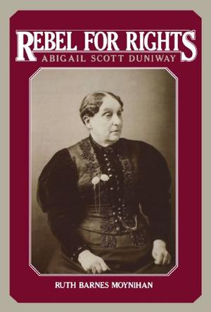 REBEL FOR RIGHTS, ABIGAIL SCOTT DUNIWAY