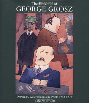 THE BERLIN OF GEORGE GROSZ