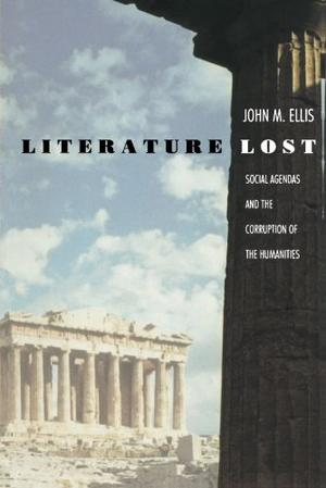 LITERATURE LOST: Social Agendas and the Corruption of the Humanities