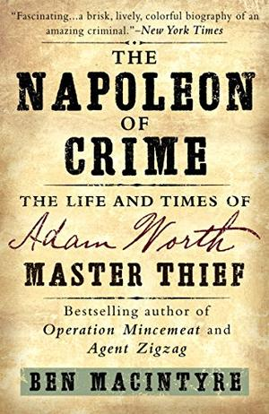 """""""THE NAPOLEON OF CRIME: The Life and Times of Adam Worth, Master Thief"""""""