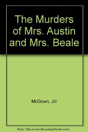 THE MURDERS OF MRS. AUSTIN AND MRS. BEALE