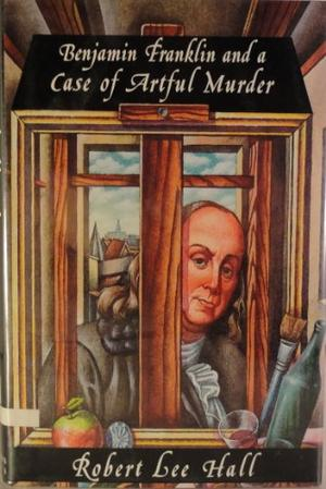 BENJAMIN FRANKLIN AND THE CASE OF THE ARTFUL MURDER