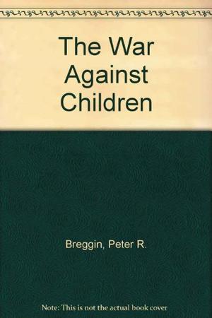 THE WAR AGAINST CHILDREN