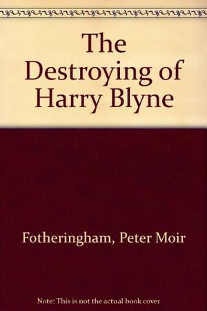 THE DESTROYING OF HARRY BLYNE
