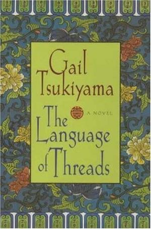 The Language Of Threads By Gail Tsukiyama Kirkus Reviews