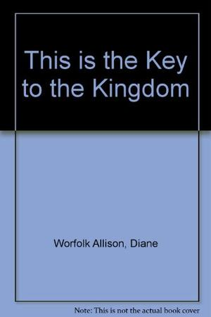 THIS IS THE KEY TO THE KINGDOM
