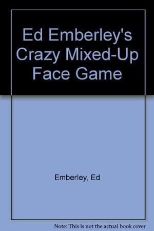 ED EMBERLEY'S CRAZY MIXED-UP FACE GAME