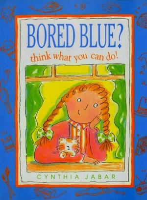 BORED BLUE? THINK WHAT YOU CAN DO!