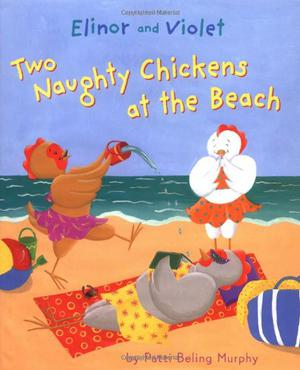ELINOR AND VIOLET: TWO NAUGHTY CHICKENS AT THE BEACH