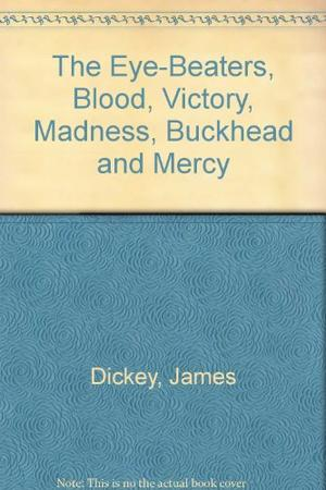 THE EYE-BEATERS, BLOOD, VICTORY, MADNESS, BUCKHEAD AND MERCY