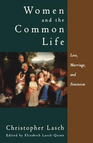 """WOMEN AND THE COMMON LIFE: Love, Marriage, and Feminism"""