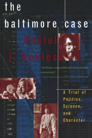 """""""THE BALTIMORE CASE: A Trial of Politics, Science, and Character"""""""