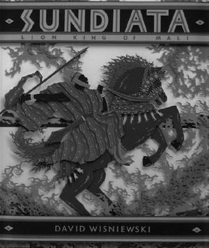 sundiata by david wisniewski david wisniewski kirkus reviews