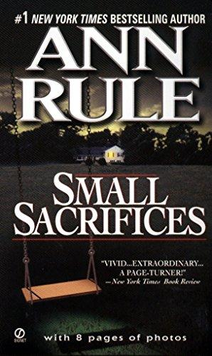 SMALL SACRIFICES: A True Story of Passion and Murder by Ann