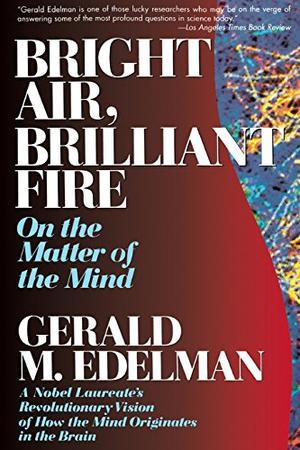 """""""BRIGHT AIR, BRILLIANT FIRE: On the Matter of the Mind"""""""