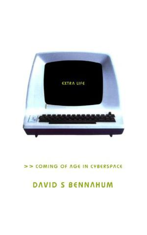 EXTRA LIFE: Coming of Age in Cyberspace