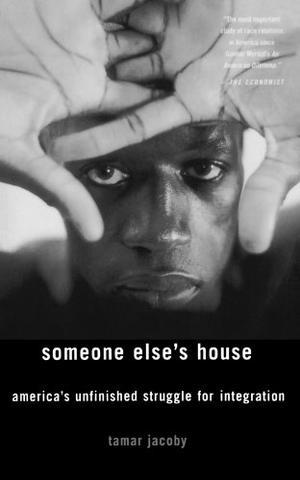 SOMEONE ELSE'S HOUSE: America's Unfinished Struggle for Integration