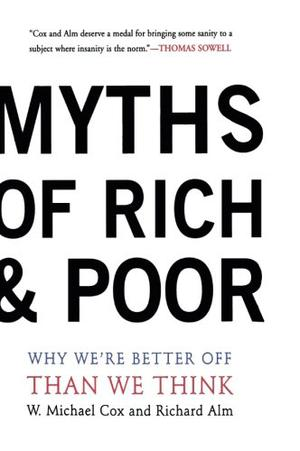 MYTHS OF RICH AND POOR: Why We're Better Off Than We Think