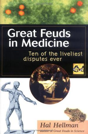 GREAT FEUDS IN MEDICINE