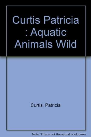 AQUATIC ANIMALS IN THE WILD AND IN CAPTIVITY