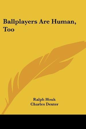 BALLPLAYERS ARE HUMAN, TOO