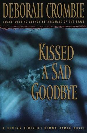 Kissed A Sad Goodbye By Deborah Crombie Kirkus Reviews
