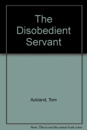 THE DISOBEDIENT SERVANT