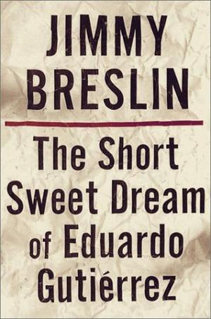 THE SHORT SWEET DREAM OF EDUARDO GUTIÉRREZ