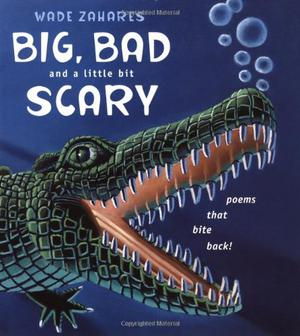 BIG, BAD AND A LITTLE BIT SCARY
