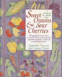 SWEET ONIONS AND SOUR CHERRIES
