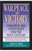 WAR, PEACE, AND VICTORY: Strategy and Statecraft for the Next Century