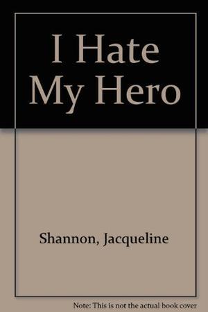 I HATE MY HERO