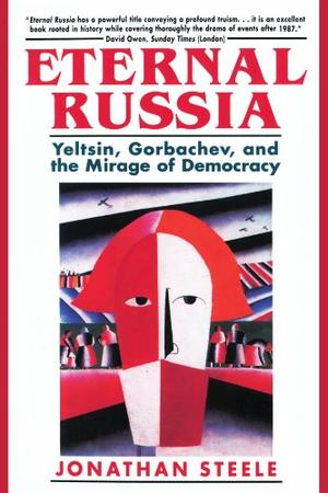 """""""ETERNAL RUSSIA: Yeltsin, Gorbachev and the Mirage of Democracy"""""""