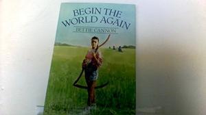 BEGIN THE WORLD AGAIN