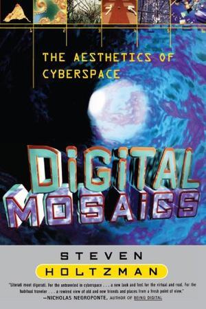 DIGITAL MOSAICS: The Aesthetics of Cyberspace