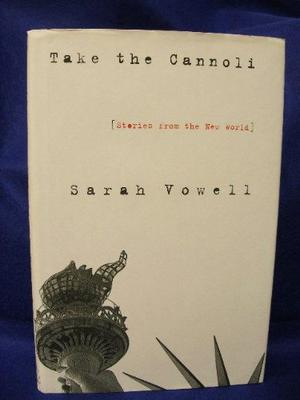 Take The Cannoli By Sarah Vowell Kirkus Reviews