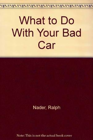 WHAT TO DO WITH YOUR BAD CAR