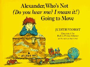 ALEXANDER, WHO IS NOT (DO YOU HEAR ME? I MEAN IT!) GOING TO MOVE