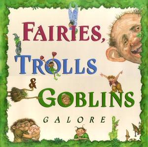 FAIRIES, TROLLS AND GOBLINS GALORE