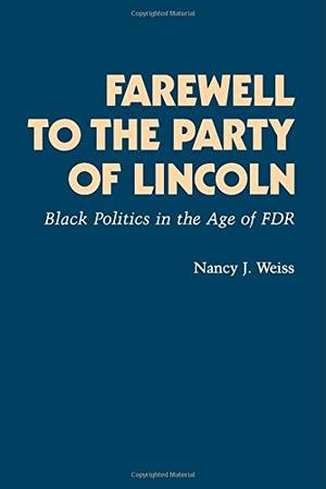 FAREWELL TO THE PARTY OF LINCOLN: Black Politics in the Age of FDR